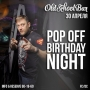 Pop Off Birthday Night, вечеринка (18+)